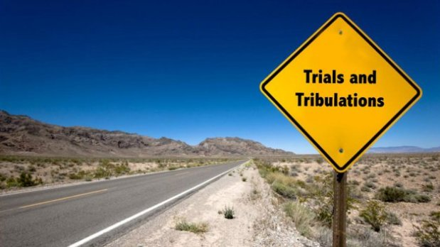 Though trials may come….